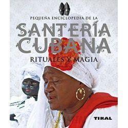 Pequeña Enciclopedia de la Santería Cubana - Rituales y Magia